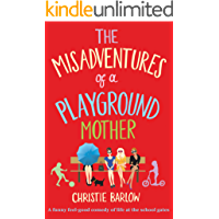 The Misadventures of a Playground Mother: A funny feel-good comedy of life at the school gates (A School Gates Comedy…