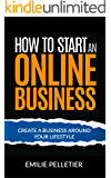 How to Start an Online Business: Create a Business Around Your Lifestyle