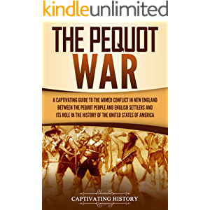 The Pequot War: A Captivating Guide to the Armed Conflict in New England between the Pequot People and English Settlers…