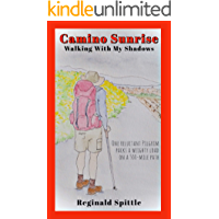 Camino Sunrise-Walking With My Shadows: One reluctant pilgrim packs a weighty load on a 500-mile path