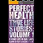 Perfect Health - True Life Stories Vol 1: Living Life in Balance (Perfect Health True Life Stories)