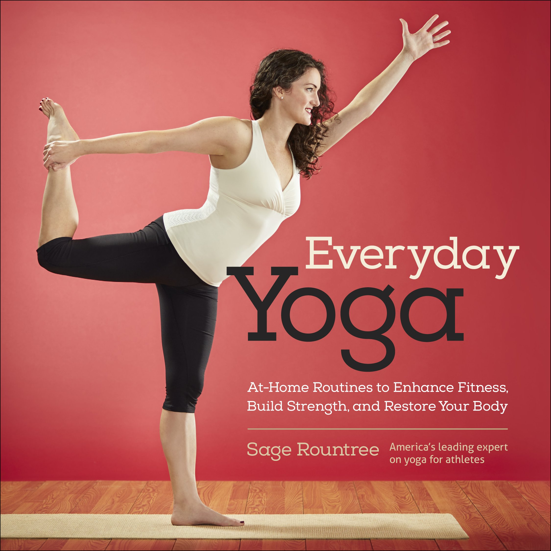 Everyday Yoga: At-Home Routines to Enhance Fitness, Build ...