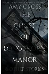 The Ghost of Longthorn Manor and Other Stories Kindle Edition