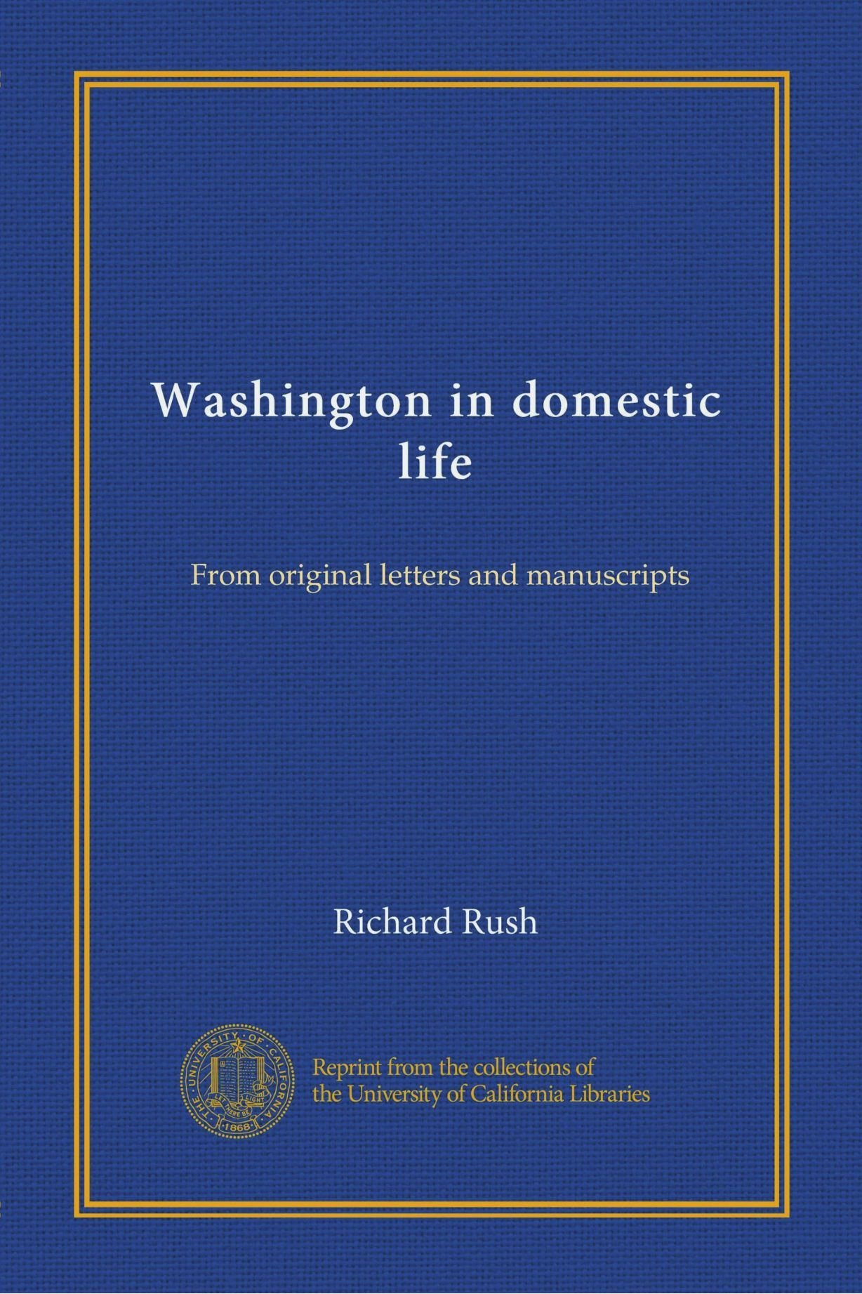 Washington in Domestic Life From Original Letters and Manuscripts