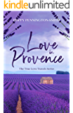 Love in Provence: Sweet second chances in the South of France (True Love Travels Book 2)