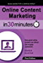 Online Content Marketing In 30 Minutes: How great online content can attract and engage customers (English Edition)