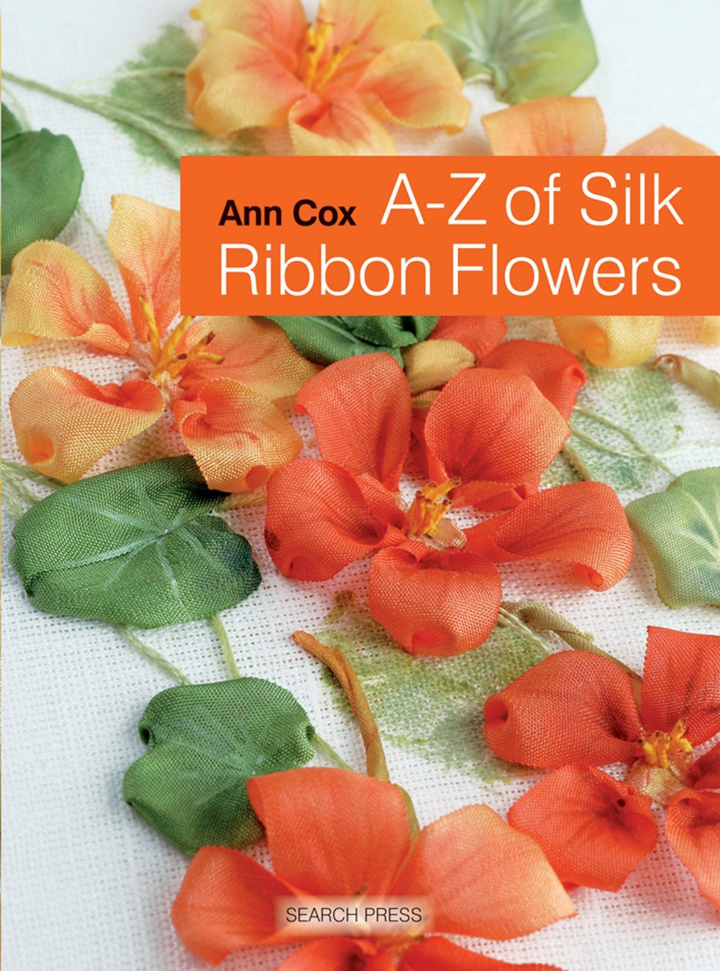 A Z Of Silk Ribbon Flowers Ann Cox 0693508008632 Amazon Books