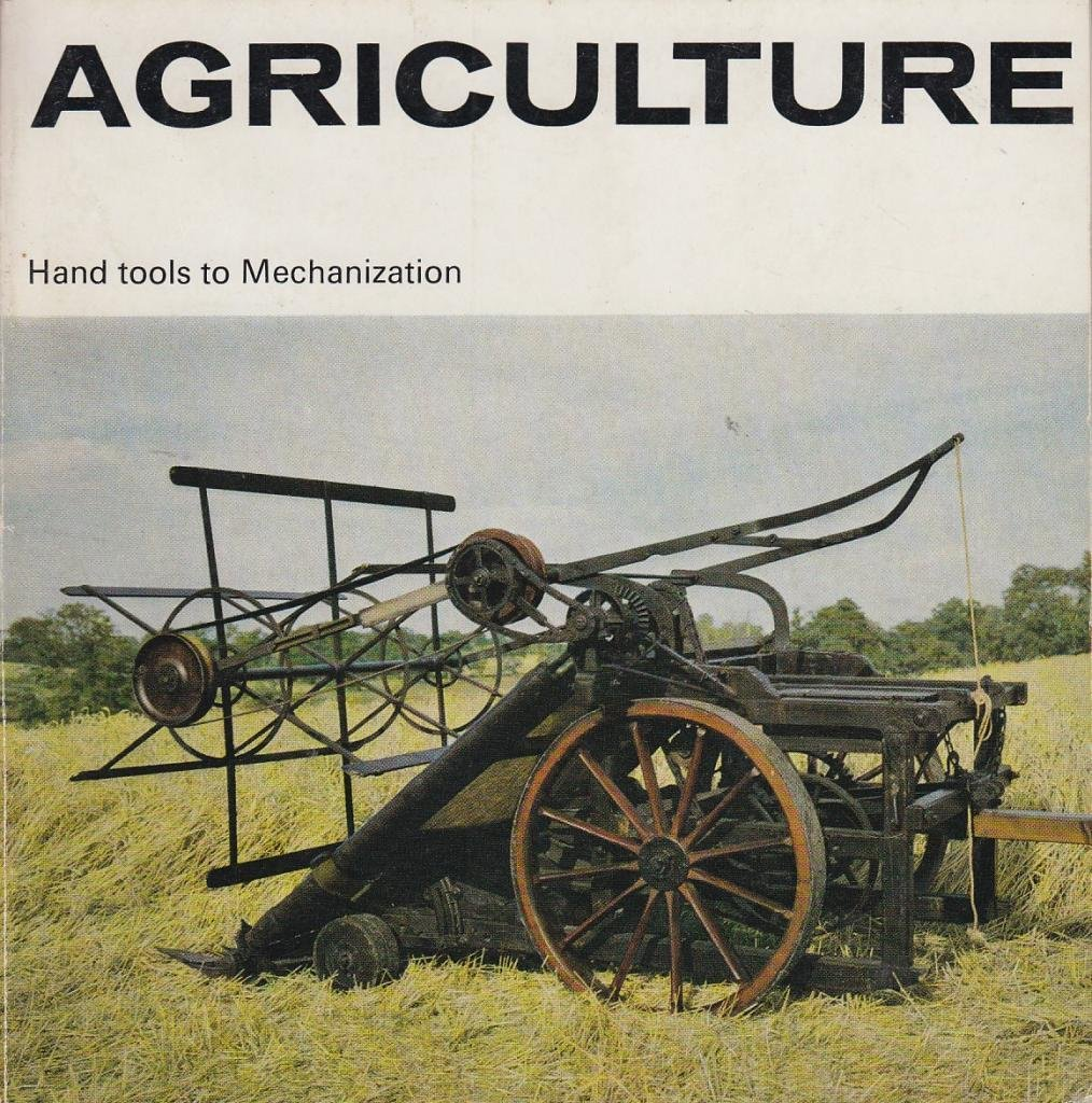Agriculture: Hand tools to mechanization, (A Science Museum illustrated booklet)