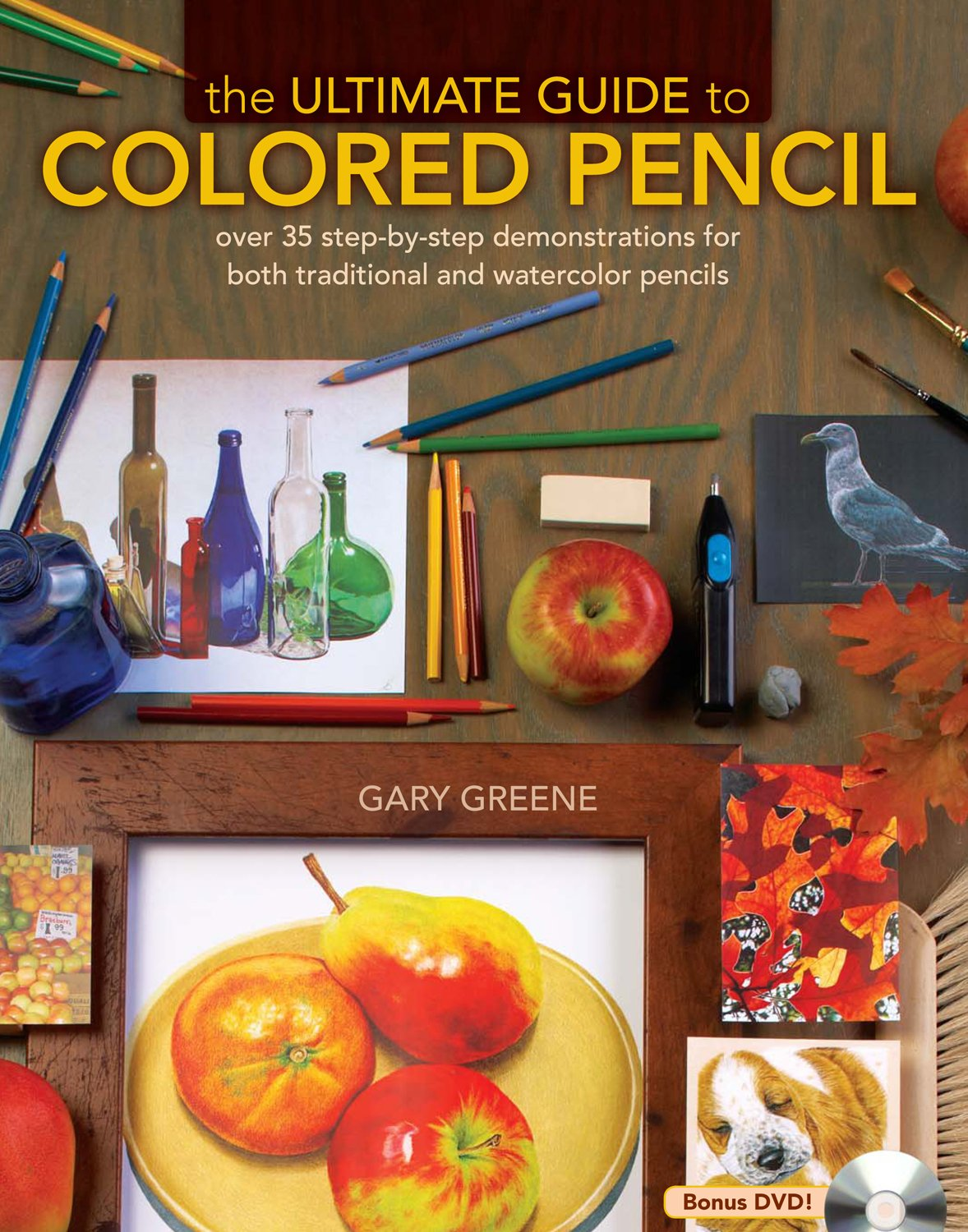 The Ultimate Guide To Colored Pencil: Over 35 step-by-step demonstrations  for both traditional and watercolor pencils: Gary Greene: 0035313646652: ...