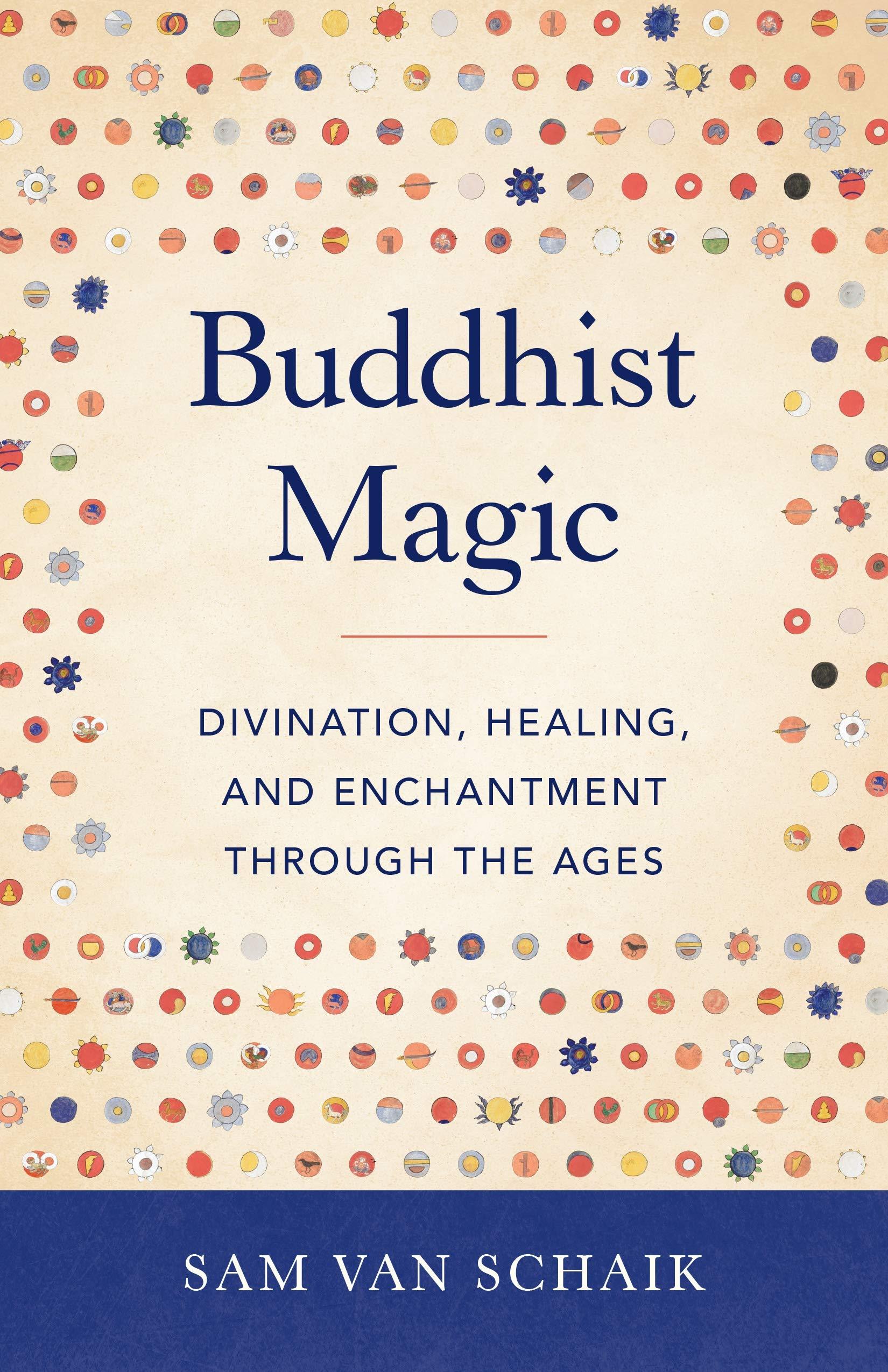 Buddhist Magic: Divination, Healing, and Enchantment through the Ages: van  Schaik, Sam: 9781611808254: Amazon.com: Books