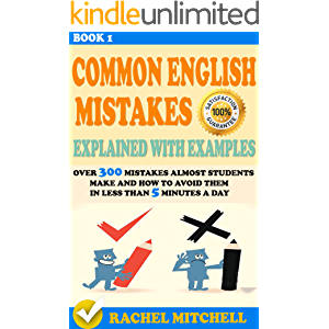 Common English Mistakes Explained With Examples: Over 300 Mistakes Almost Students Make and How To Avoid Them In Less…
