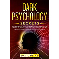 Dark Psychology Secrets: A Complete Guide to Discover the Advanced Manipulation Techniques, Reading Body Language, and How to Analyze People Using Psychological Tricks and Persuasion (English Edition)