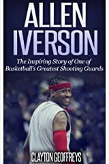 Allen Iverson: The Inspiring Story of One of Basketball's Greatest Shooting Guards (Basketball Biography Books) Kindle Edition
