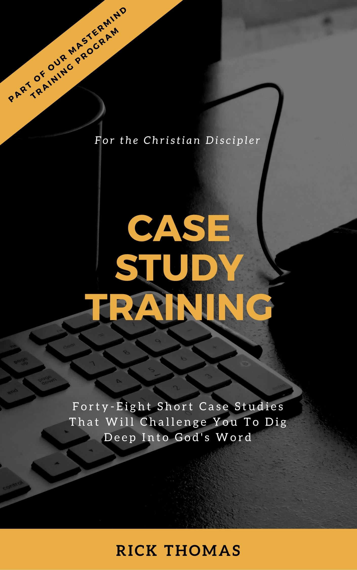 Case Study Training  Forty Eight Case Studies That Will Challenge You To Dig Deep Into God's Word  English Edition