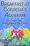 Breakfast at Cordelia's Aquarium (Hiding Behind The Couch)
