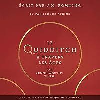 Le Quidditch à Travers Les Âges (La bibliothèque de Poudlard 2)
