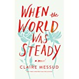 When the World Was Steady: A Novel