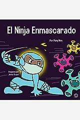 El Ninja Enmascarado: Un libro para niños sobre la bondad y la prevención de la propagación del racismo y los virus (Spanish Edition) Kindle Edition