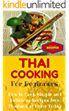 Thai Cooking: Easy Thai Recipes for Beginners - Simple Asian Recipes for Starters (Thai Food for Dummies - Simple Thai Dishes at Home Book 1)