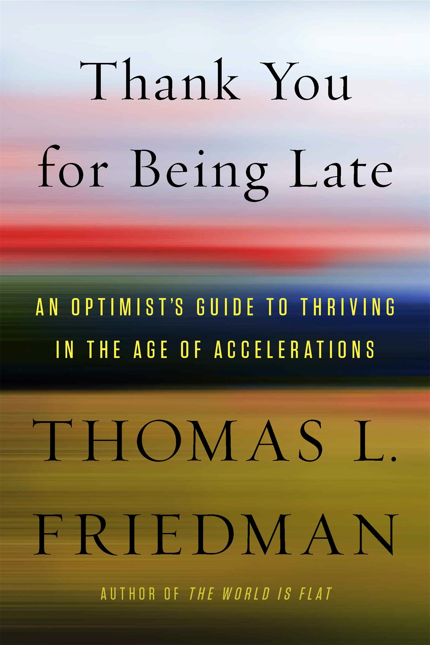 An Optimists Guide to Thriving in the Age of Accelerations Thank You for Being Late