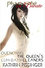 Quenching the Queen's Cum-Bath Cleaners: Pharaohs in Private Kindle Edition