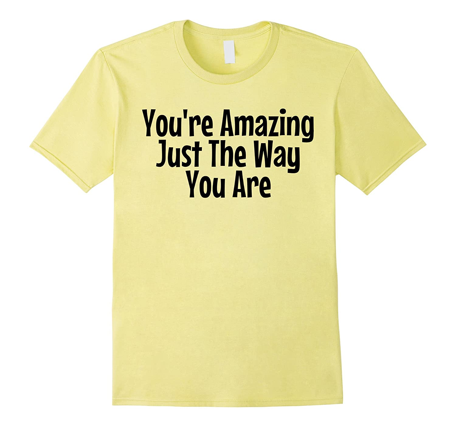 You're Amazing Just The Way You Are T Shirt 24k TShirt Magic-TH
