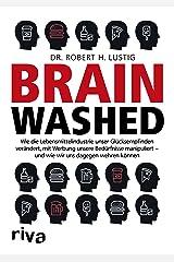 Brainwashed: Wie die Lebensmittelindustrie unser Glücksempfinden verändert, mit Werbung unsere Bedürfnisse manipuliert – und wie wir uns dagegen wehren können (German Edition) Kindle Edition