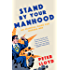Stand By Your Manhood: An Essential Guide for Modern Men