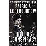 Red Dog Conspiracy, Act 1: A Noir Future Steampunk Crime Family Saga
