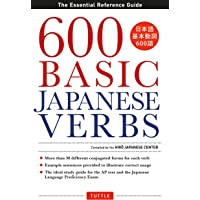 600 Basic Japanese Verbs: The Essential Reference