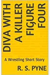 Diva With a Killer Figure Four: A Wrestling Short Story Kindle Edition