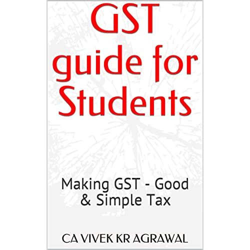 GST guide for Students: Making GST - Good & Simple Tax