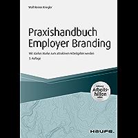 Praxishandbuch Employer Branding - inklusive Arbeitshilfen online: Mit starker Marke zum attraktiven Arbeitgeber werden (Haufe Fachbuch 4528)
