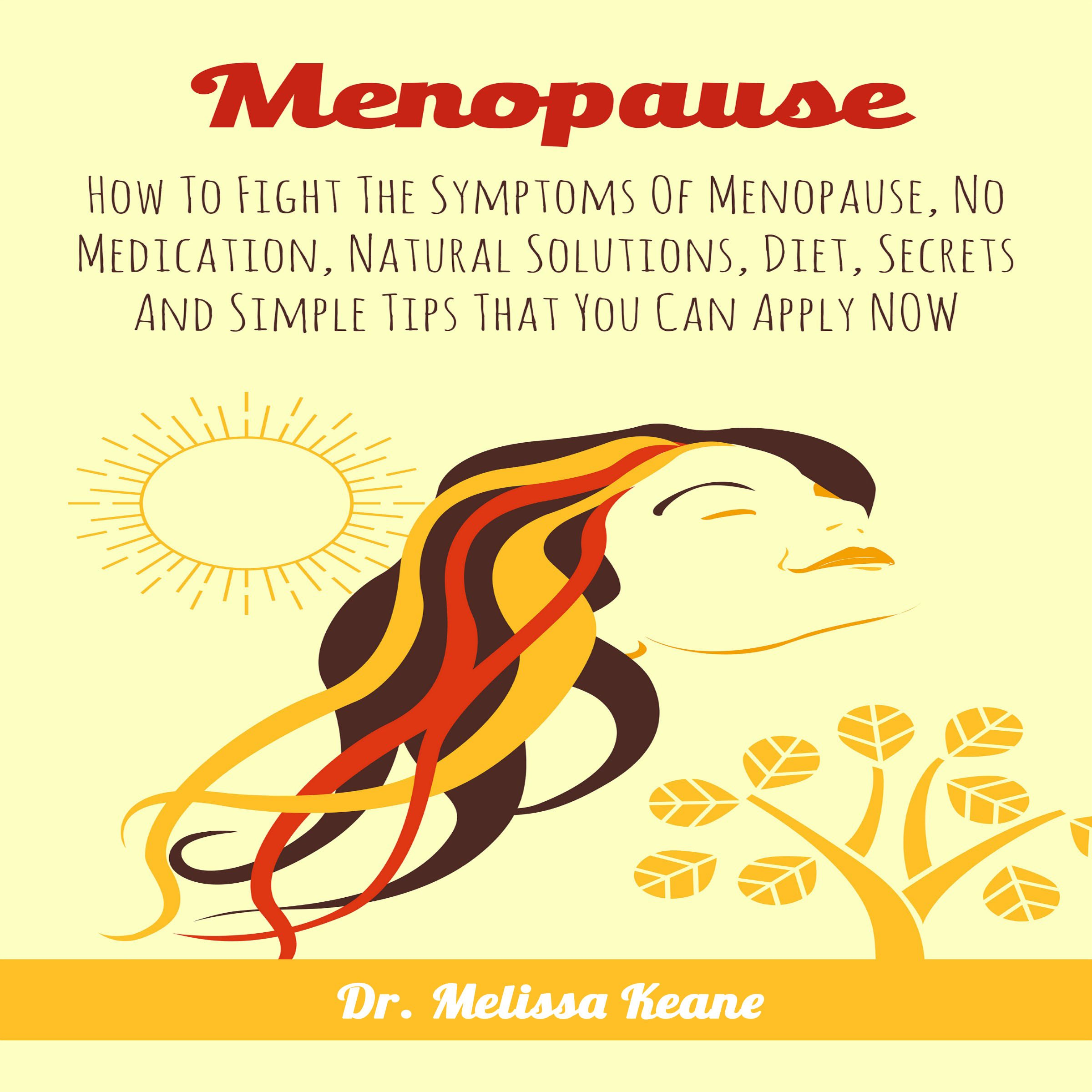 Menopause  How To Fight The Symptoms Of Menopause No Medication Natural Solutions Diet Secrets And Simple Tips That You Can Apply Now