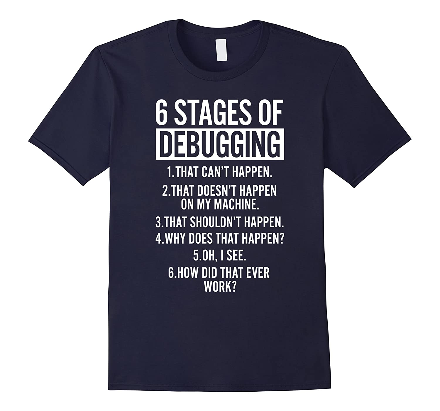 6 Stages Of Debugging: Funny IT T-Shirt For Geeks, Nerds-Rose