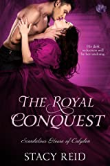 The Royal Conquest (Scandalous House of Calydon Book 4) Kindle Edition