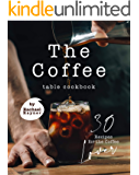 The Coffee Table Cookbook: 30 Recipes for the Coffee Lover
