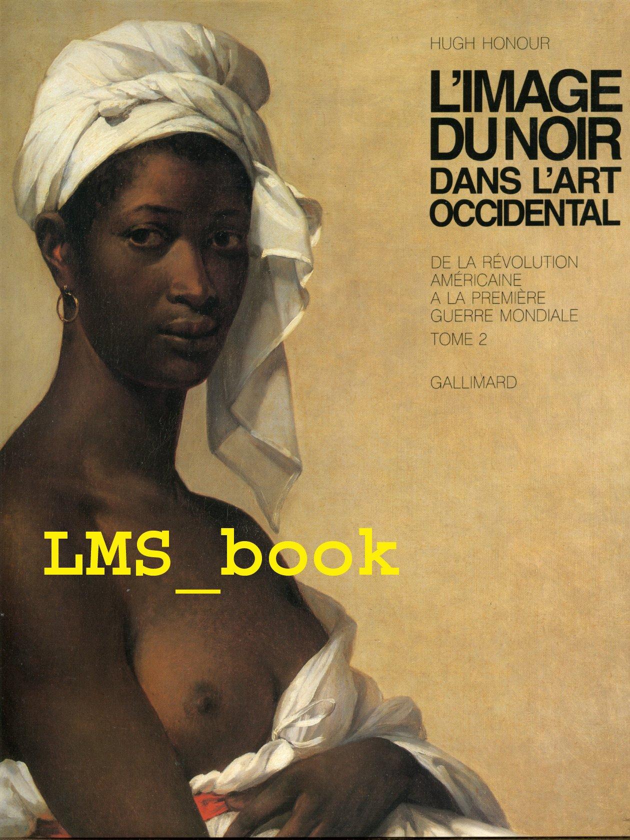Amazon.fr - L'image du noir dans l'art occidental : De la révolution  américaine à la première guerre mondiale, tome IV, volume 2 - H Honour -  Livres