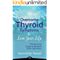 Overcome Thyroid Symptoms & Love Your Life: The Personal Guide to Renewal & Re-Calibration