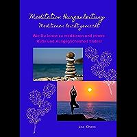 Meditation Kurzanleitung - Meditieren leicht gemacht: Wie Du lernst zu medititeren und innere Ruhe und Ausgeglichenheit findest (German Edition)