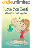 I Love You Best: A Book To Read Together (Rhyming Books For Children)