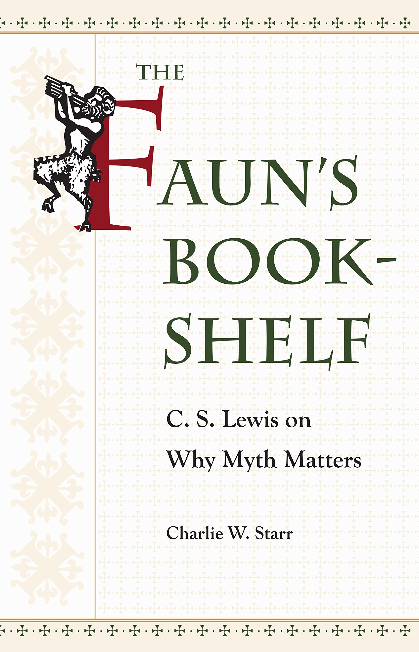 Amazon.com: The Faunu0027s Bookshelf: C. S. Lewis On Why Myth Matters  (9781606353493): Charlie W. Starr: Books