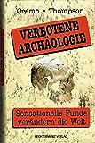 Verbotene Archäologie. Sensationelle Funde verändern die Welt.