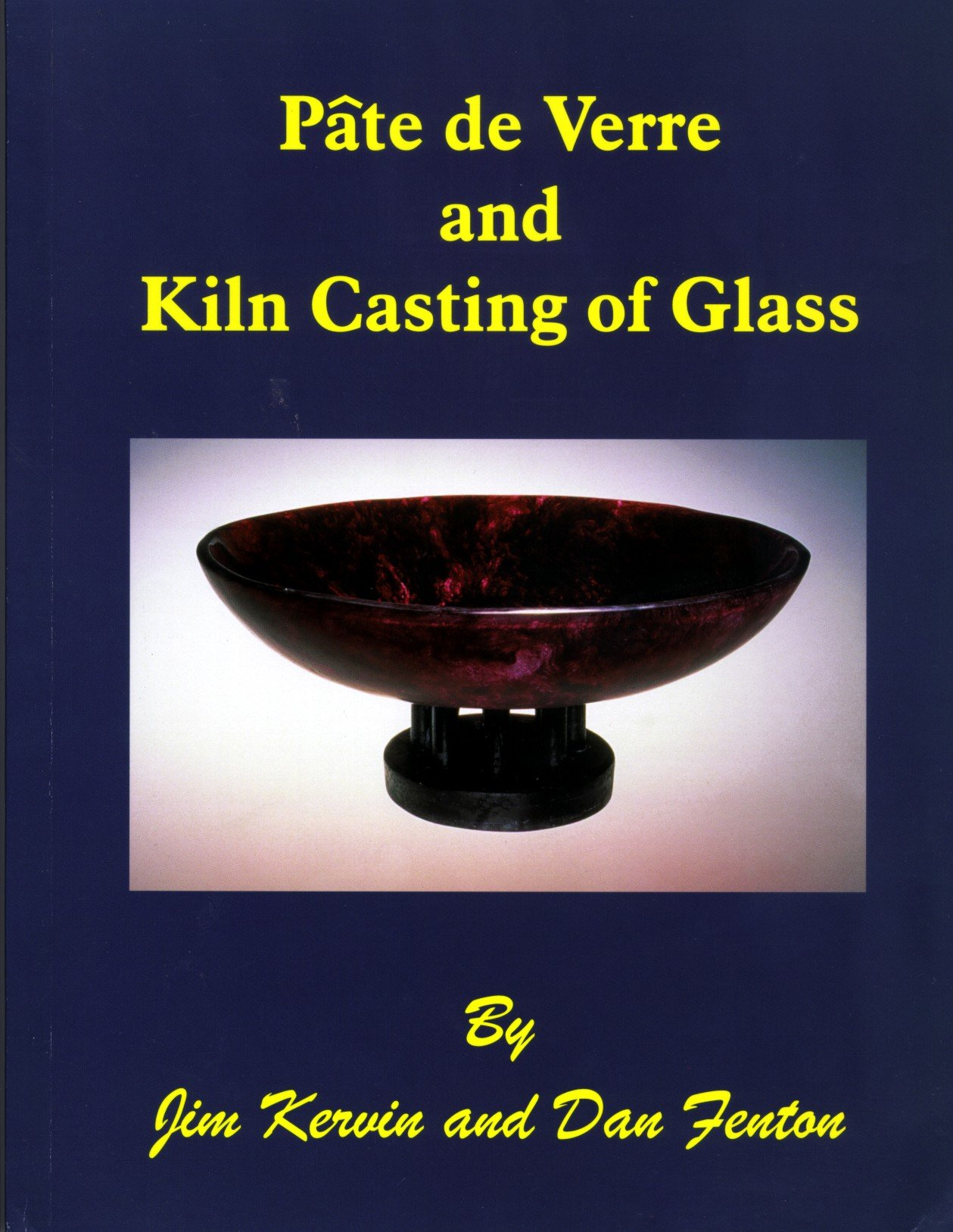 p acirc te de verre and kiln casting of glass james kervin dan fenton pacircte de verre and kiln casting of glass james kervin dan fenton 9780965145831 com books