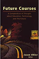 Future Courses a Compendium of Thought About Education, Technology and the Future Paperback