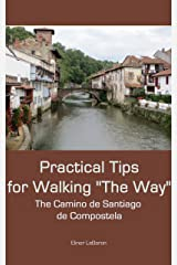 "Practical Tips for Walking ""The Way,""  The Camino de Santiago de Compostela (Practical Travel Tips) Kindle Edition"