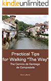 "Practical Tips for Walking ""The Way,""  The Camino de Santiago de Compostela (Practical Travel Tips)"