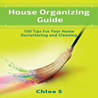 House Organizing: 100 Tips for Home Decluttering and Cleaning: Declutter Collection, Book 4
