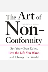 The Art of Non-Conformity: Set Your Own Rules, Live the Life You Want, and Change the World Audible Audiobook