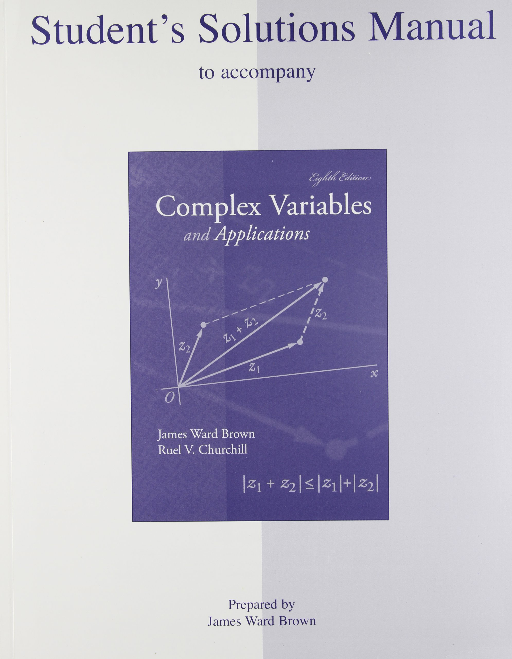 Student's Solutions Manual to accompany Complex Variables and Applications:  James Brown, Ruel Churchill: 9780073337302: Books - Amazon.ca